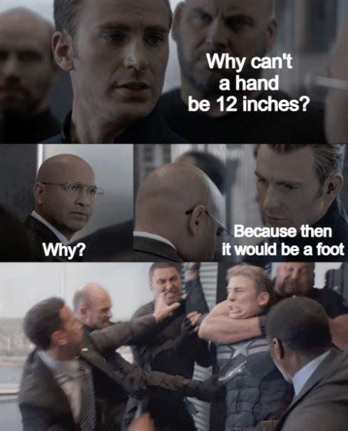 Why can't a hand be 12 inches? Because then it would be a foot.