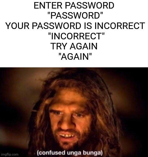 Enter password variations, beneath there neanderthaler being confused.
