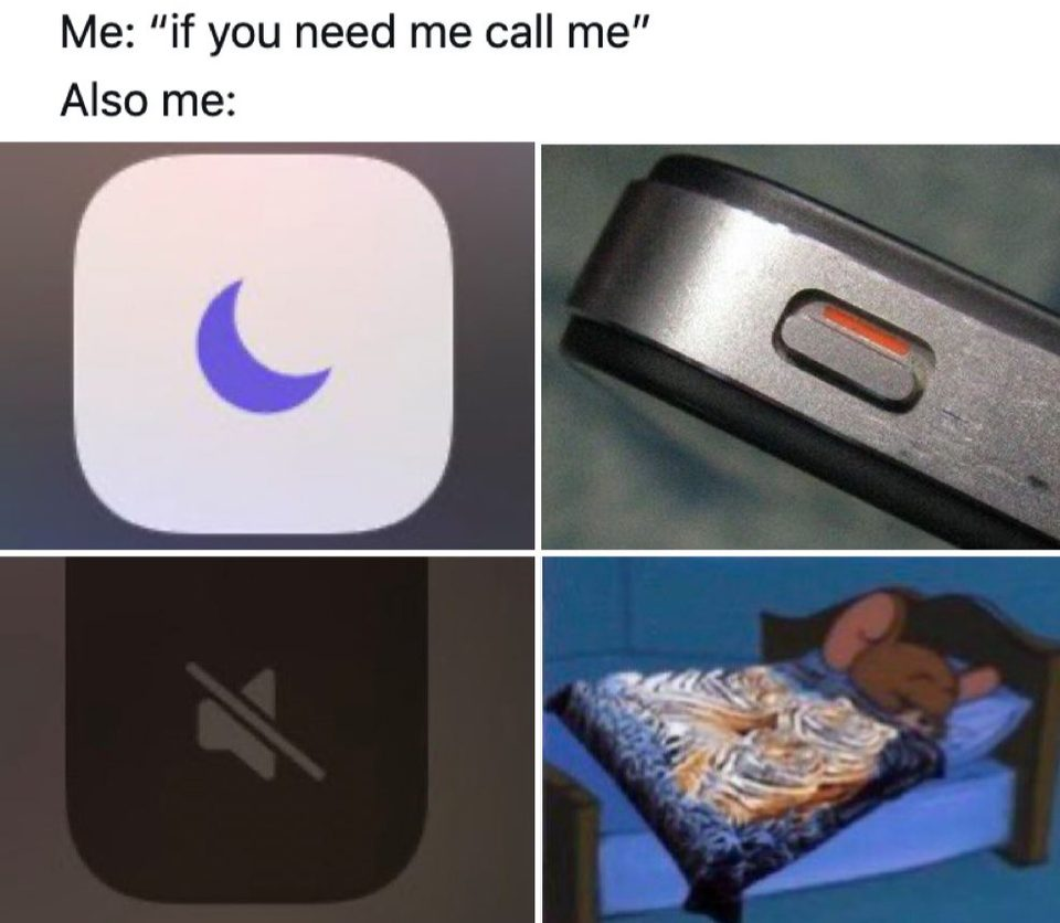 """Me: """"If you need me to call me"""" Also Me: telephone always on silent, asleep etc."""