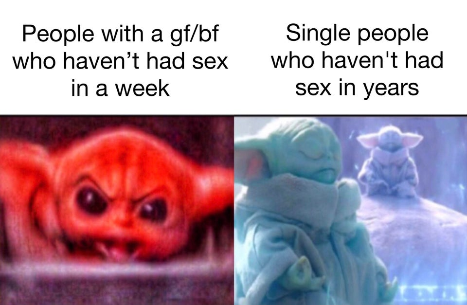 People with a gf or bf who haven't had sex in a week versus single people who haven't had sex in years.