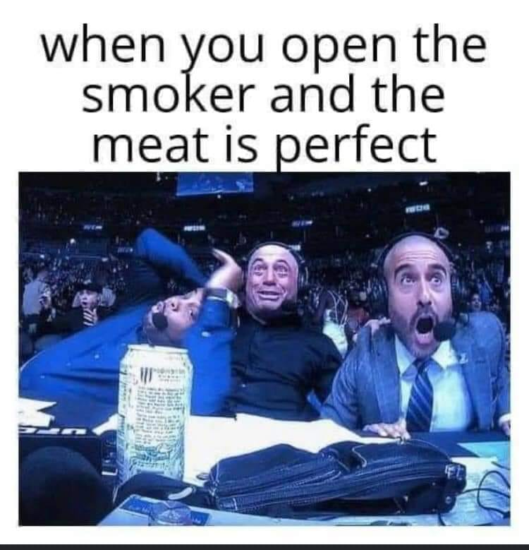When you open the smoker and the meat is perfect.