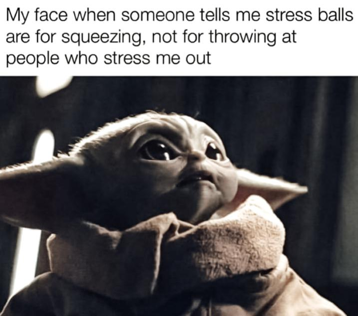 Baby yoda meme about the use of stress balls.