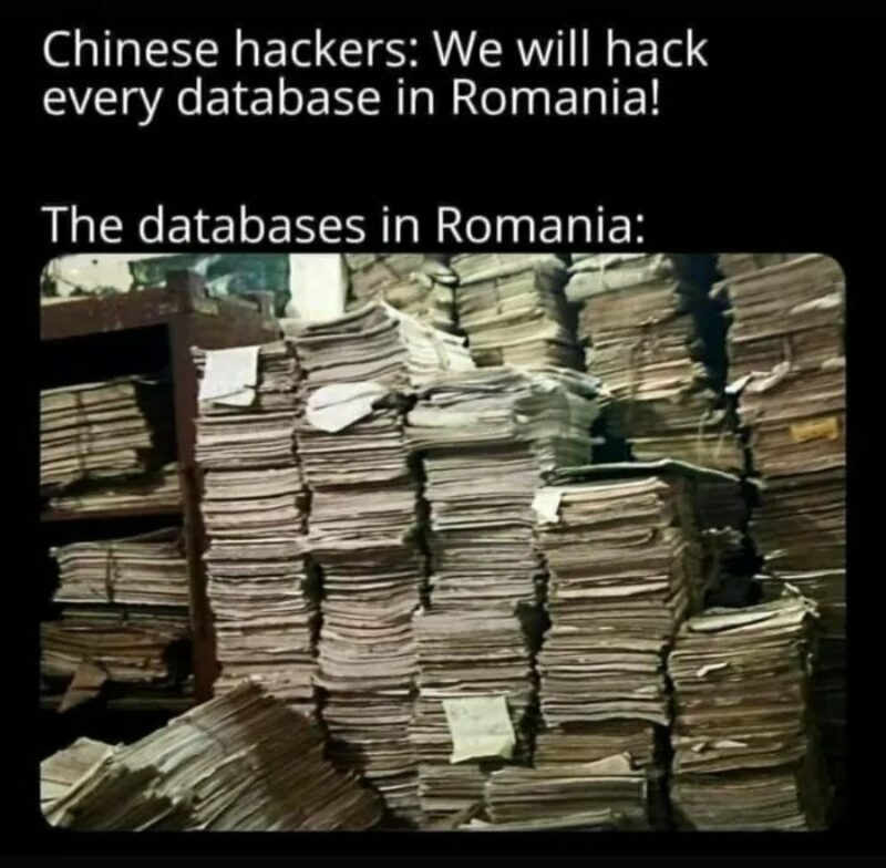A meme about hackers that want to hack every database in Romania, but they dont know the databases in Romania are still piles of paper.
