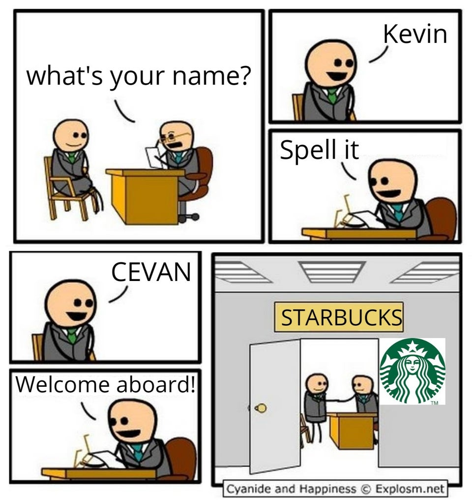Cartoon of a guy that spells his name wrong CEVAN instead of Kevin and gets hired at Starbucks. Cartoon of Cyanide and Happiness.