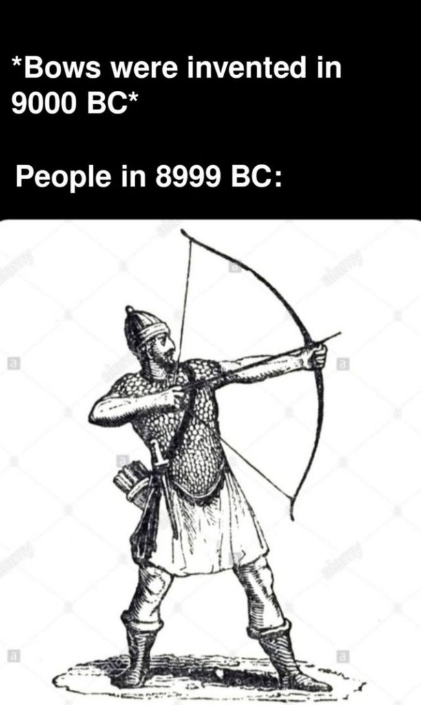Bows were invented in 9000 BC. People in 8999 BC.
