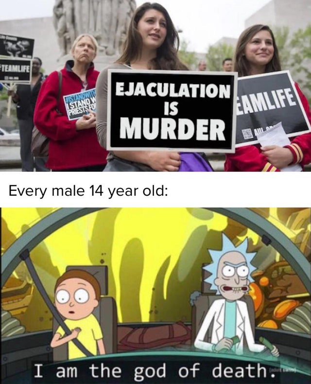 Ejaculation is a murder: every 14-year-old male. I am the god of death.