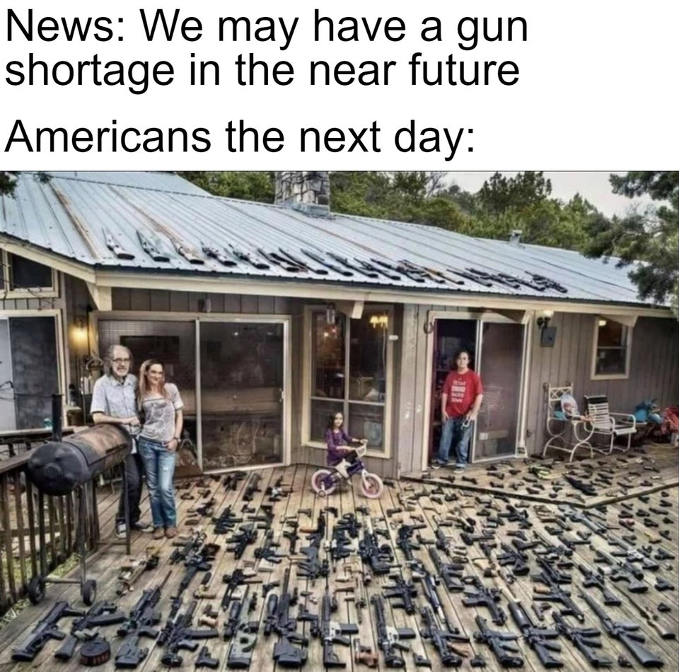We may have a gun shortage in the near future. Americans the next day.