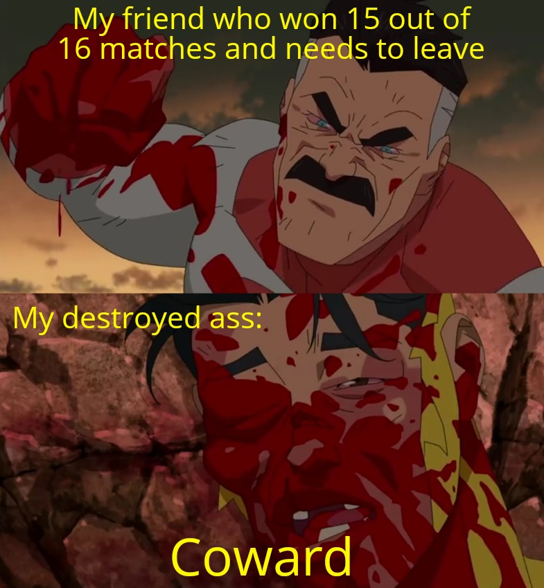 My friend who won 15 out of 16 matches and needs to leave.
