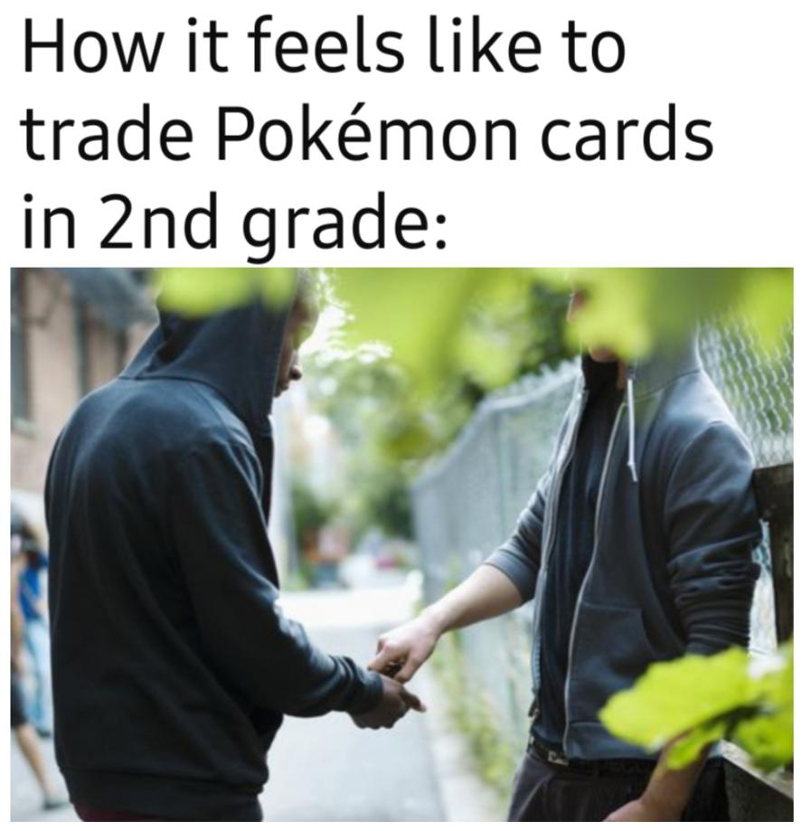 How it feels to trade Pokemon cards in 2nd grade.