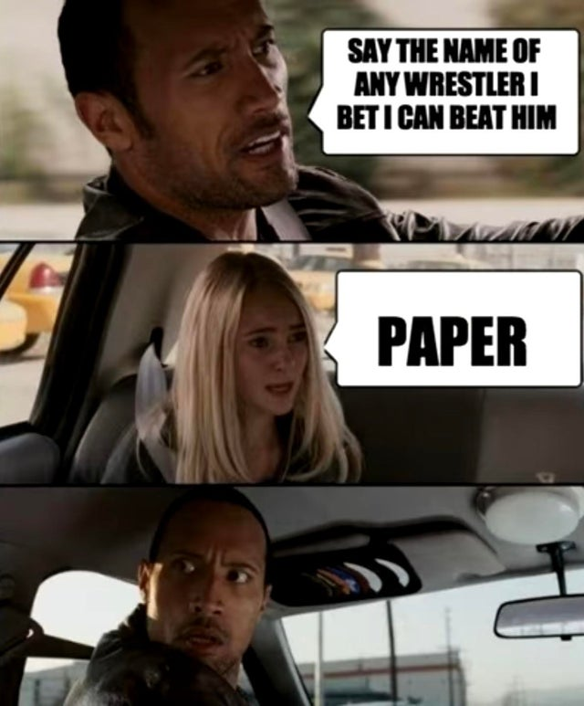 Say the name of any wrestler i bet I can beat him. Paper
