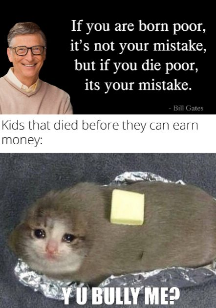 If you are born poor, its not your mistake, but if you die poor, its your mistake.
